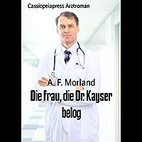 Die Frau, die Dr. Kayser belog: Cassiopeiapress Arztroman (German Edition)