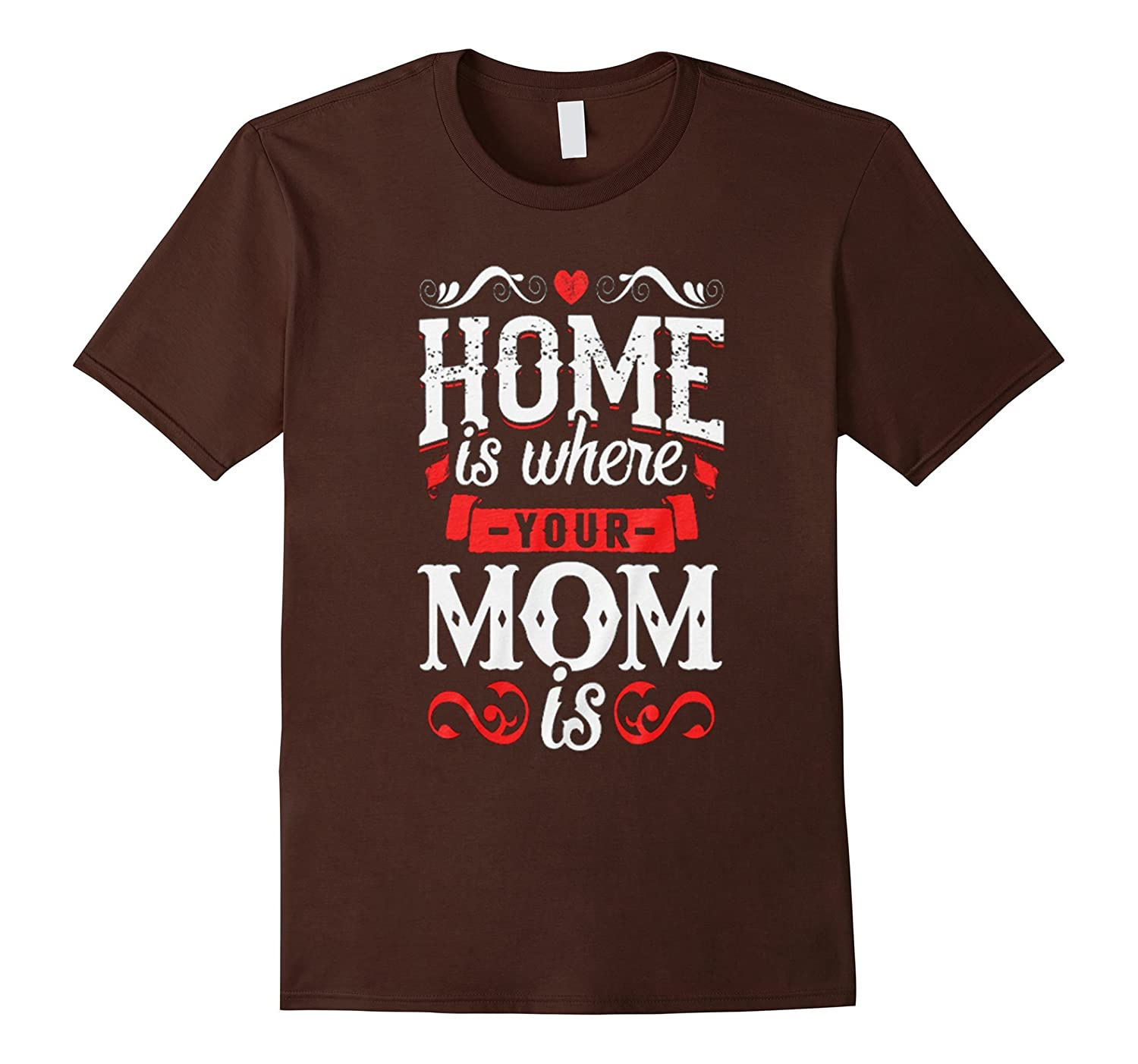 Home is where your mom is shirt-TH