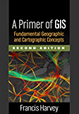 A Primer of GIS, Second Edition: Fundamental Geographic and Cartographic Concepts