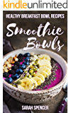Smoothie Bowls: Healthy Breakfast Bowl Recipes