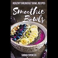 Smoothie Bowls: Healthy Breakfast Bowl Recipes (English Edition)
