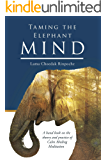 Taming the Elephant Mind: A handbook on the theory and practice of Calm Abiding Meditation