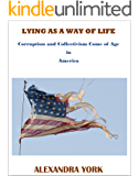 LYING AS A WAY OF LIFE: Corruption and Collectivism Come of Age in America