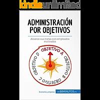 Administración por objetivos: Alcance sus metas con empleados motivados (Gestión y Marketing)