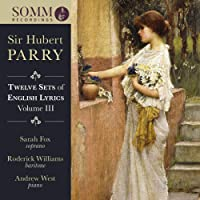 Parry: Twelve Sets Vol. 3 [Sarah Fox; Roderick Williams; Andrew West] [Somm Recordings: SOMMCD 272]