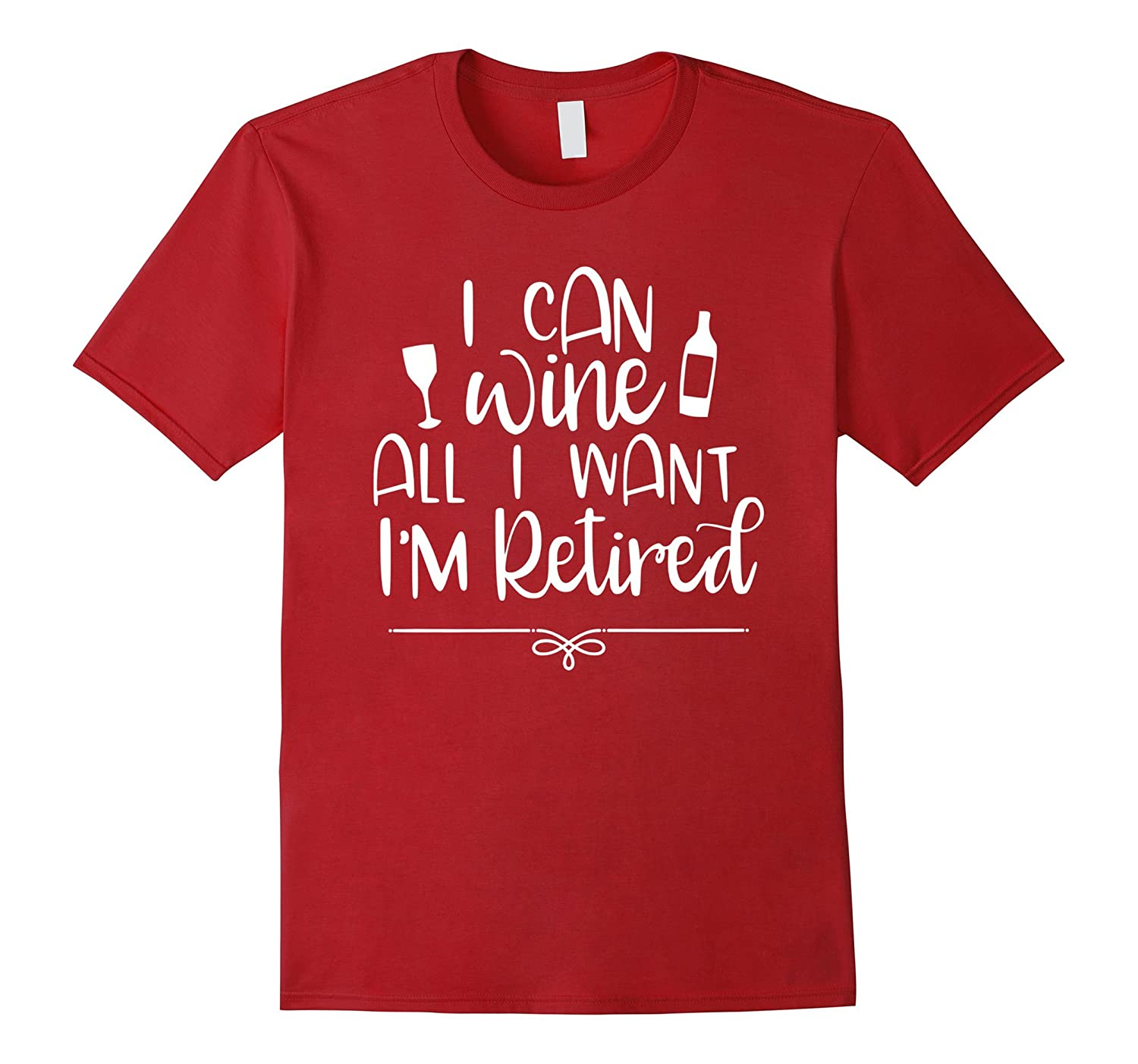 Wine Lover Shirt I Can Wine All I Want Retirement Gifts-FL