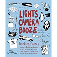 Lights Camera Booze: Drinking Games for Your Favorite Movies Including Anchorman, Big Lebowski, Clueless, Dirty Dancing…