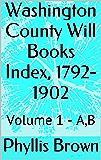 Washington County Will Books Index, 1792-1902: Volume 1 - A, B