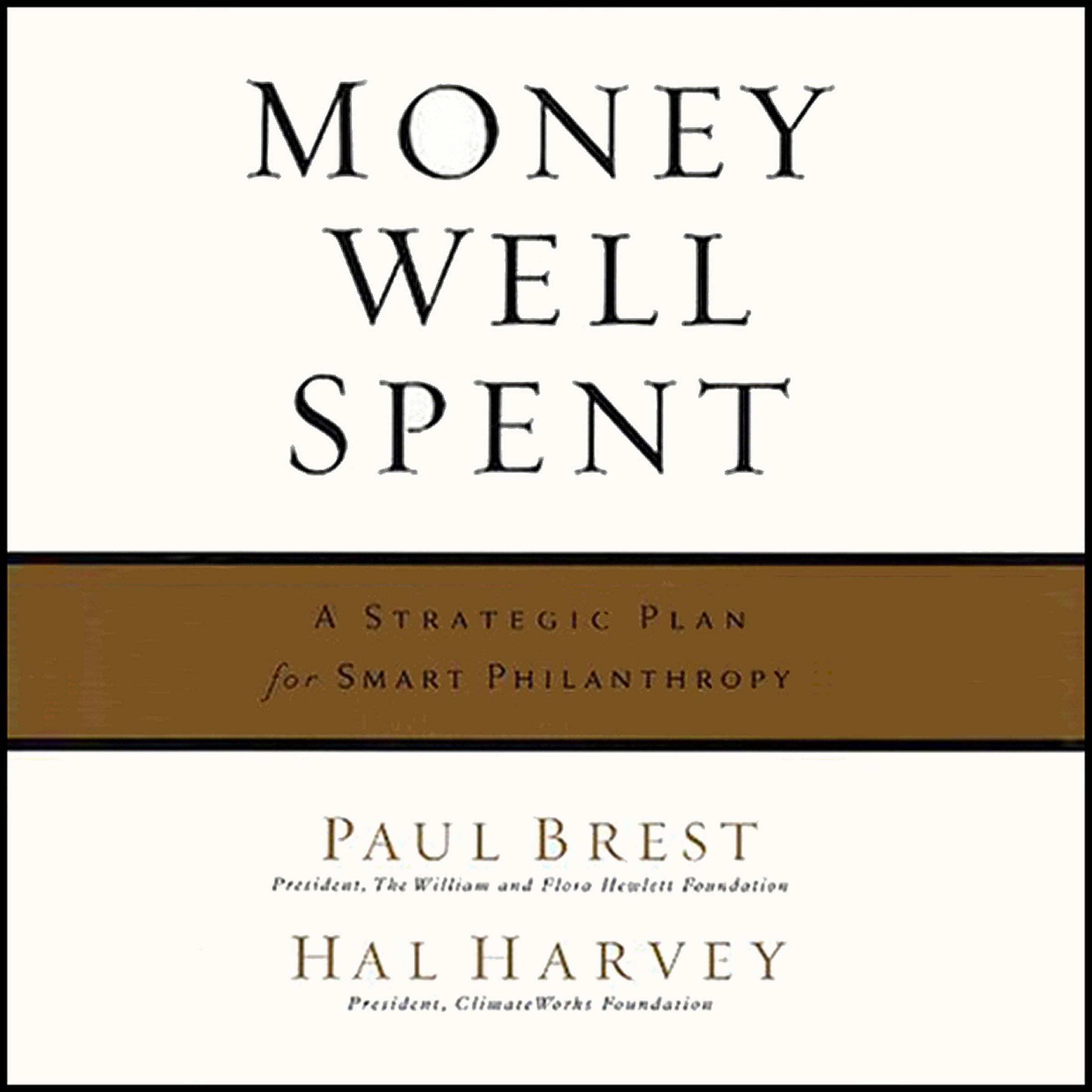 Money Well Spent : A Strategic Plan for Smart Philanthropy