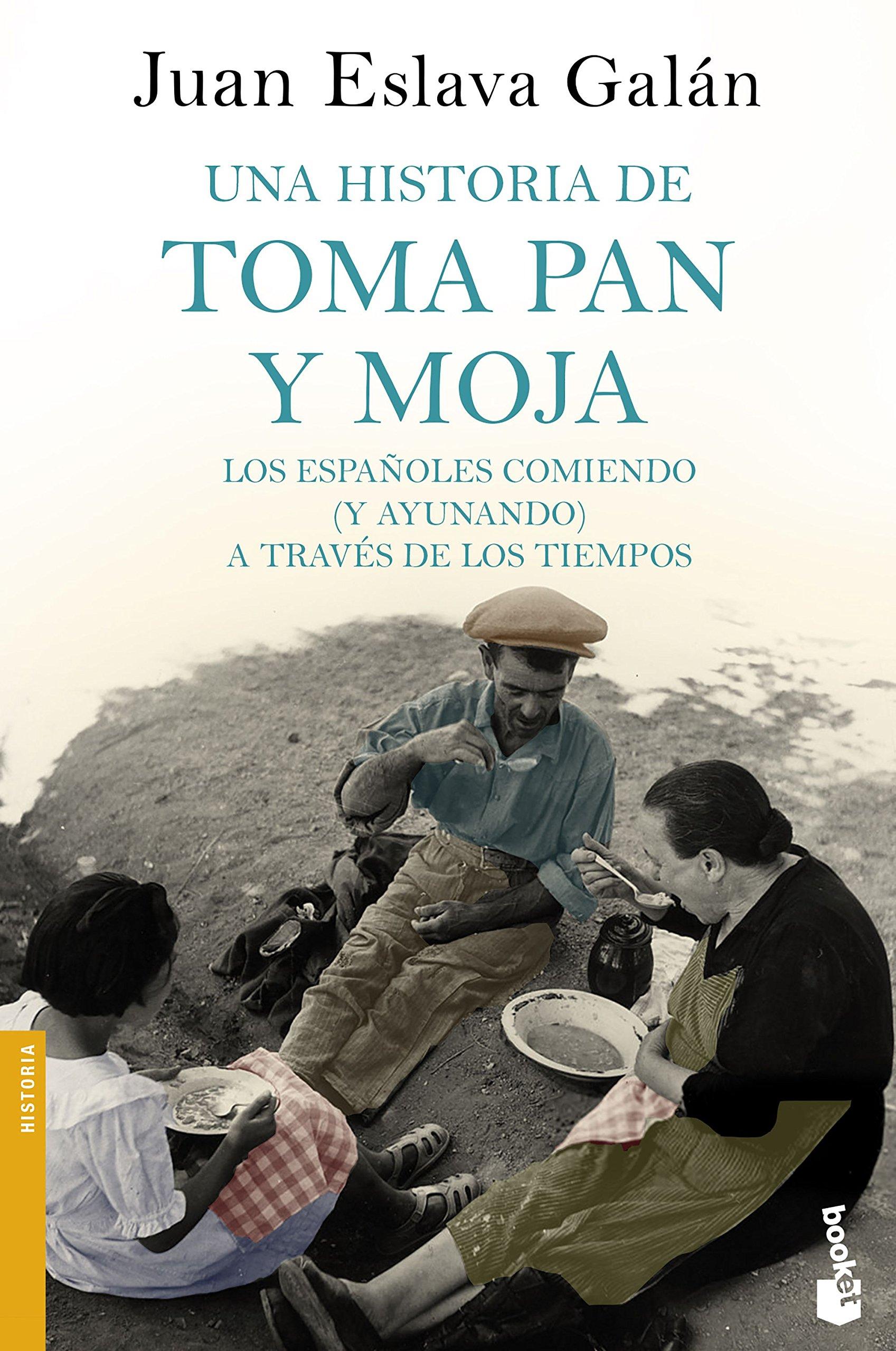 Una historia de toma pan y moja: Los españoles comiendo (y ayunando) a través de la Historia (Divulgación) Tapa blanda – 15 may 2018 Juan Eslava Galán Booket 840818556X Spain