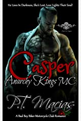 Casper: Anarchy Kings MC NorCal Chapter: He Lives In Darkness, She's Lost, Love Lights Their Soul! (Dark Alphas MC Romance) (A Bad Boy Biker Motorcycle Club Romance Book 1) Kindle Edition
