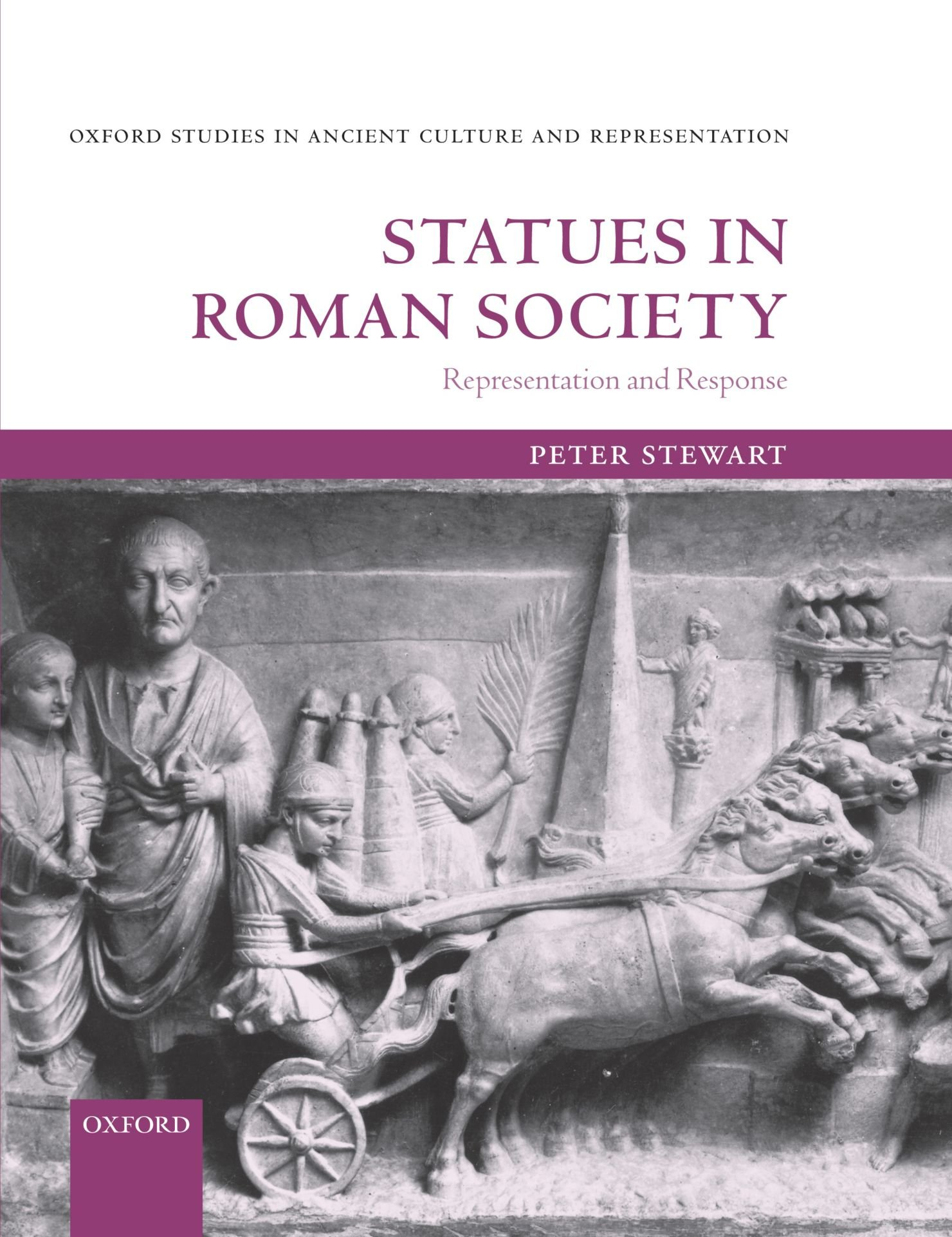 Statues in Roman Society: Representation and Response (Oxford Studies in Ancient Culture & Representation) by Oxford University Press