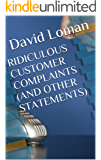 Ridiculous Customer Complaints (and other statements)