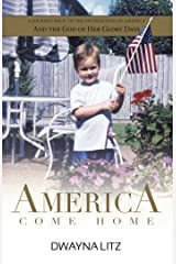 America Come Home: A Journey Back to the Foundation of America and the God of Her Glory Days Kindle Edition