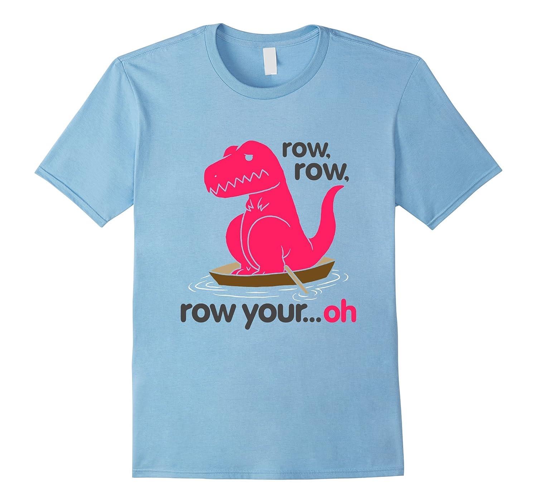 T Rex Row Row Your Boat Shirt Row Row Your Oh Shirt-CD