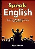 Speak English: Beginner's  Guide to Everyday Conversation (English Edition)