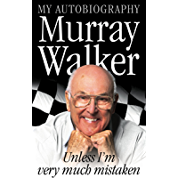 Murray Walker: Unless I'm Very Much Mistaken (English Edition)