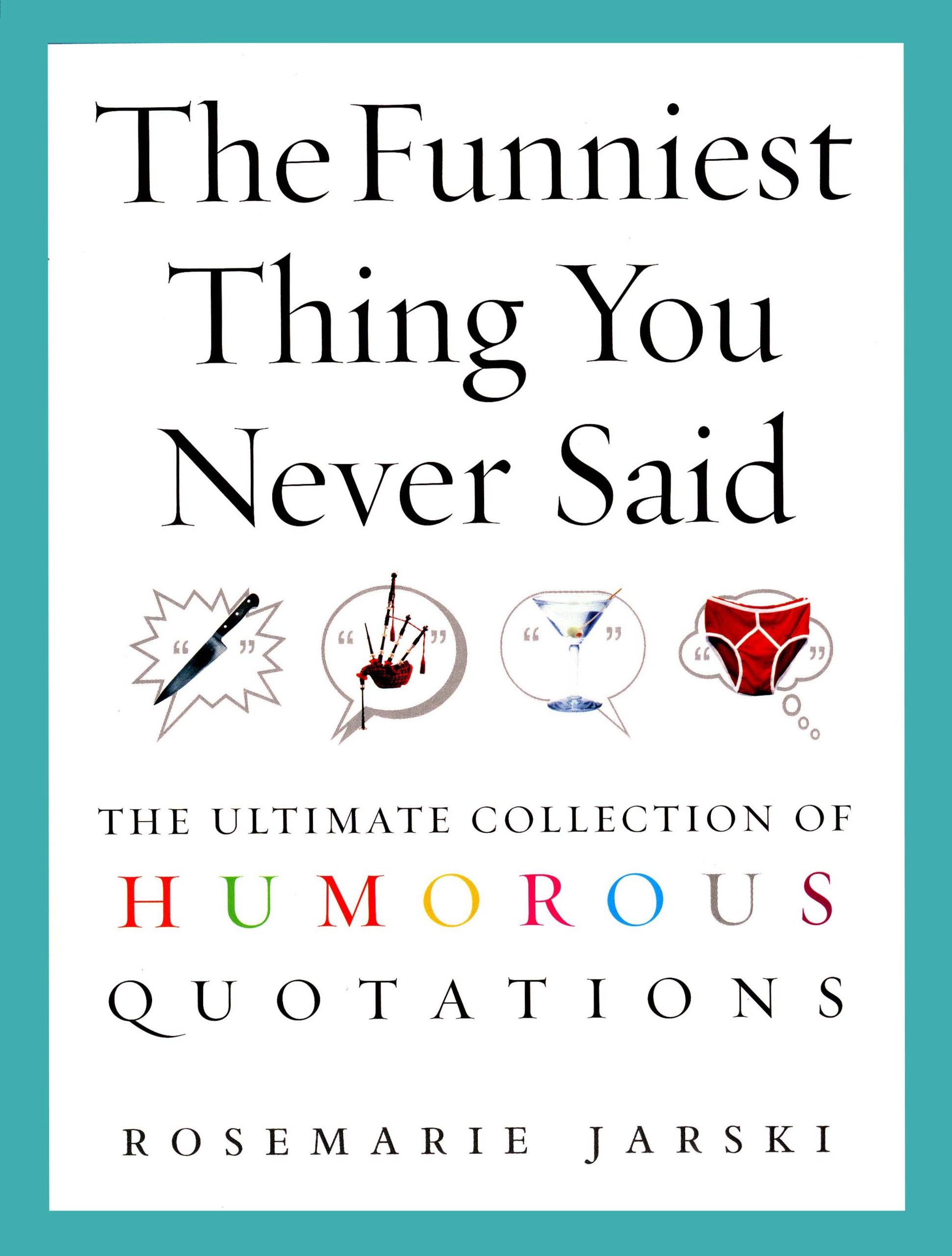 The Funniest Thing You Never Said  The Ultimate Collection Of Humorous Quotations