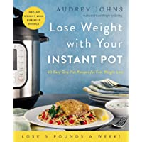 Lose Weight with Your Instant Pot: 60 Easy One-Pot Recipes for Fast Weight Loss