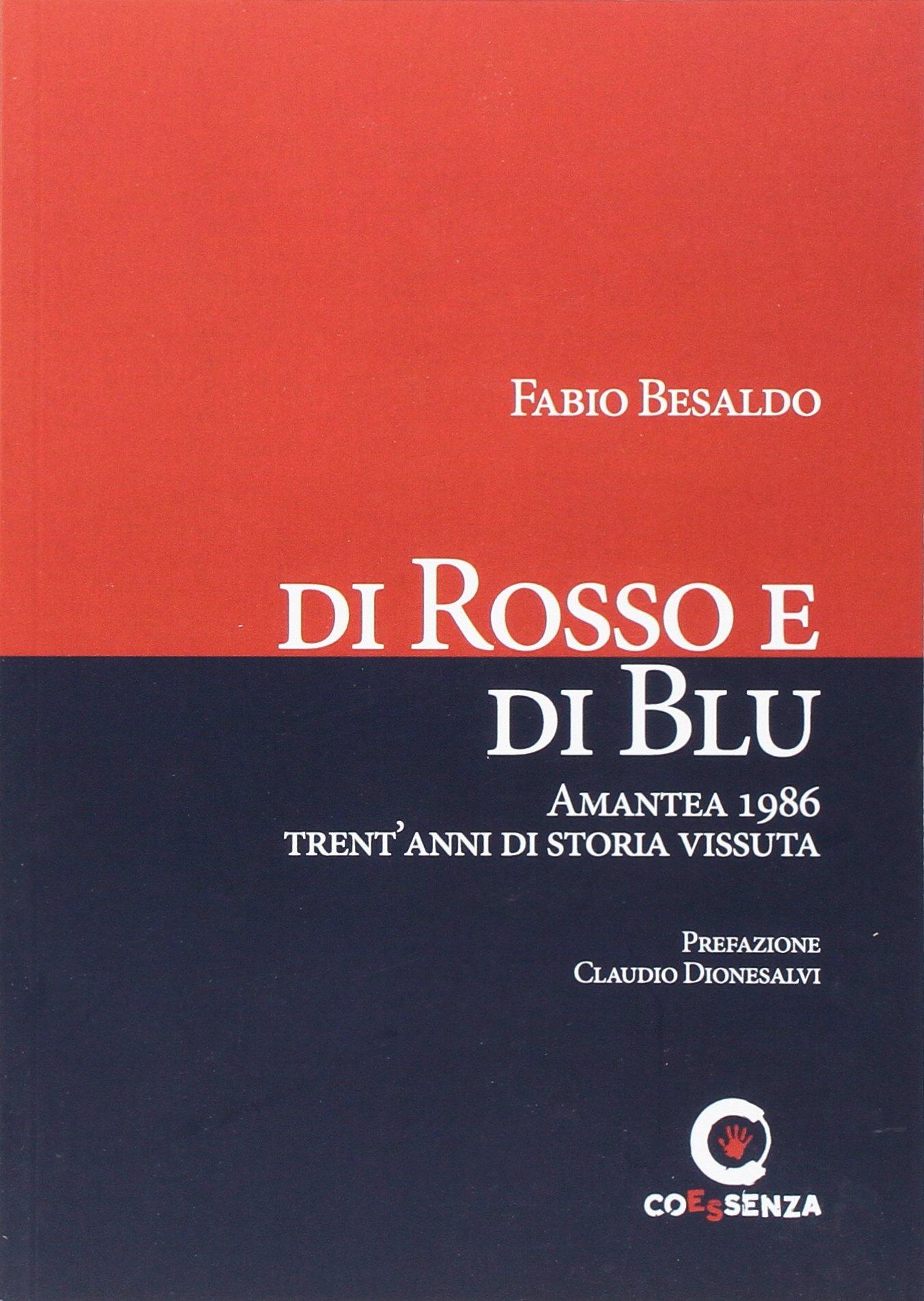 Di rosso e di blu. Amantea 1986 trent'anni di storia vissuta Copertina flessibile – 28 giu 2017 Fabio Besaldo Coessenza 8896741424 Cosenza