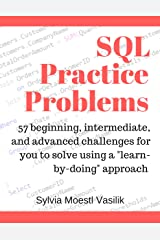 """SQL Practice Problems: 57 beginning, intermediate, and advanced challenges for you to solve using a """"learn-by-doing"""" approach Kindle Edition"""