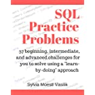 """SQL Practice Problems: 57 beginning, intermediate, and advanced challenges for you to solve using a """"learn-by-doing"""" approach"""