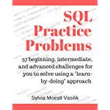 """SQL Practice Problems: 57 beginning, intermediate, and advanced challenges for you to solve using a """"learn-by-doing"""" approach (English Edition)"""