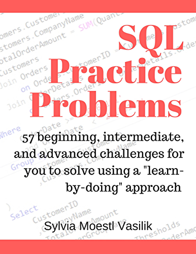 SQL Practice Problems: 57 beginning; intermediate; and advanced challenges for you to solve using a �learn-by-doing� approach