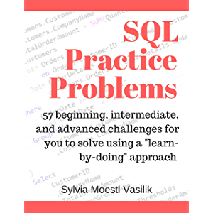 """SQL Practice Problems: 57 beginning, intermediate, and advanced challenges for you to solve using a """"learn-by-doing…"""