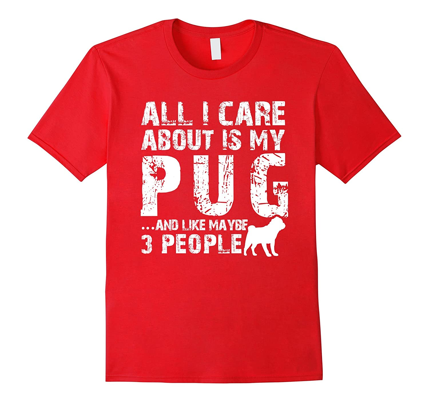 Pug Shirt | All I care about is my Pug T-shirt-CL