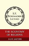 The Economy of Regions (Annual E. F. Schumacher Lectures Book 3)
