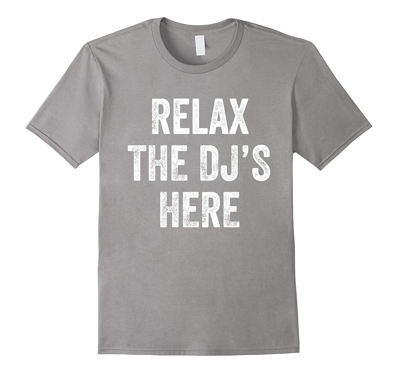5c9c2b2e1 Relax The DJs Here T-Shirt – Funny DJ Shirts-CD – Canditee