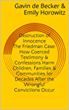 Destruction of Innocence: The Friedman Case & How Coerced Testimony and Confessions Harm Children, Families and Communities for Decades After the Wrongful Convictions Occur