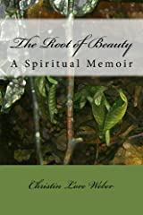 The Root of Beauty: A Spiritual Memoir