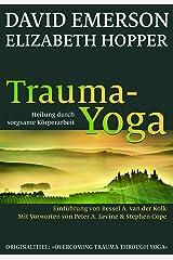 Trauma-Yoga: Heilung durch sorgsame Körperarbeit. Therapiebegleitende Übungen für Traumatherapeuten, Yogalehrer und alle, die ihren Körper heilen ... Cope. Einführung von Bessel A. van der Kolk Perfect Paperback