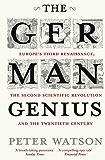 The German Genius: Europe's Third Renaissance, the Second Scientific Revolution and the Twentieth Century (English Edition)