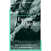 Equine To Athlete: How to increase performance and decrease injury.