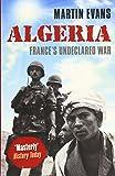 Algeria: France's Undeclared War (Making of the Modern World)