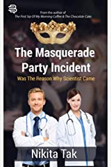 The Masquerade Party Incident: Was the Reason Why Scientist Came Kindle Edition