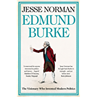 Edmund Burke: The Visionary Who Invented Modern Politics (English Edition)