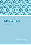 Estatuto do Idoso: Atualizada até junho de 2017 (Legislação avulsa)