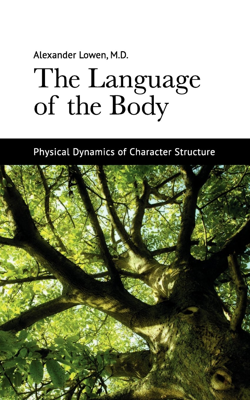 The Language of the Body by The Alexander Lowen Foundation