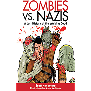 Zombies vs. Nazis: A Lost History of the Walking Undead (Zen of Zombie Series)