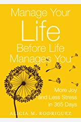 Manage Your Life Before Life Manages You: More Joy and Less Stress in 365 Days Kindle Edition