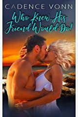 Who Knew...His Friend Would Do! Kindle Edition