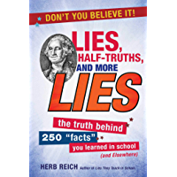 """Lies, Half-Truths, and More Lies: The Truth Behind 250 """"Facts"""" You Learned in School (and Elsewhere)"""