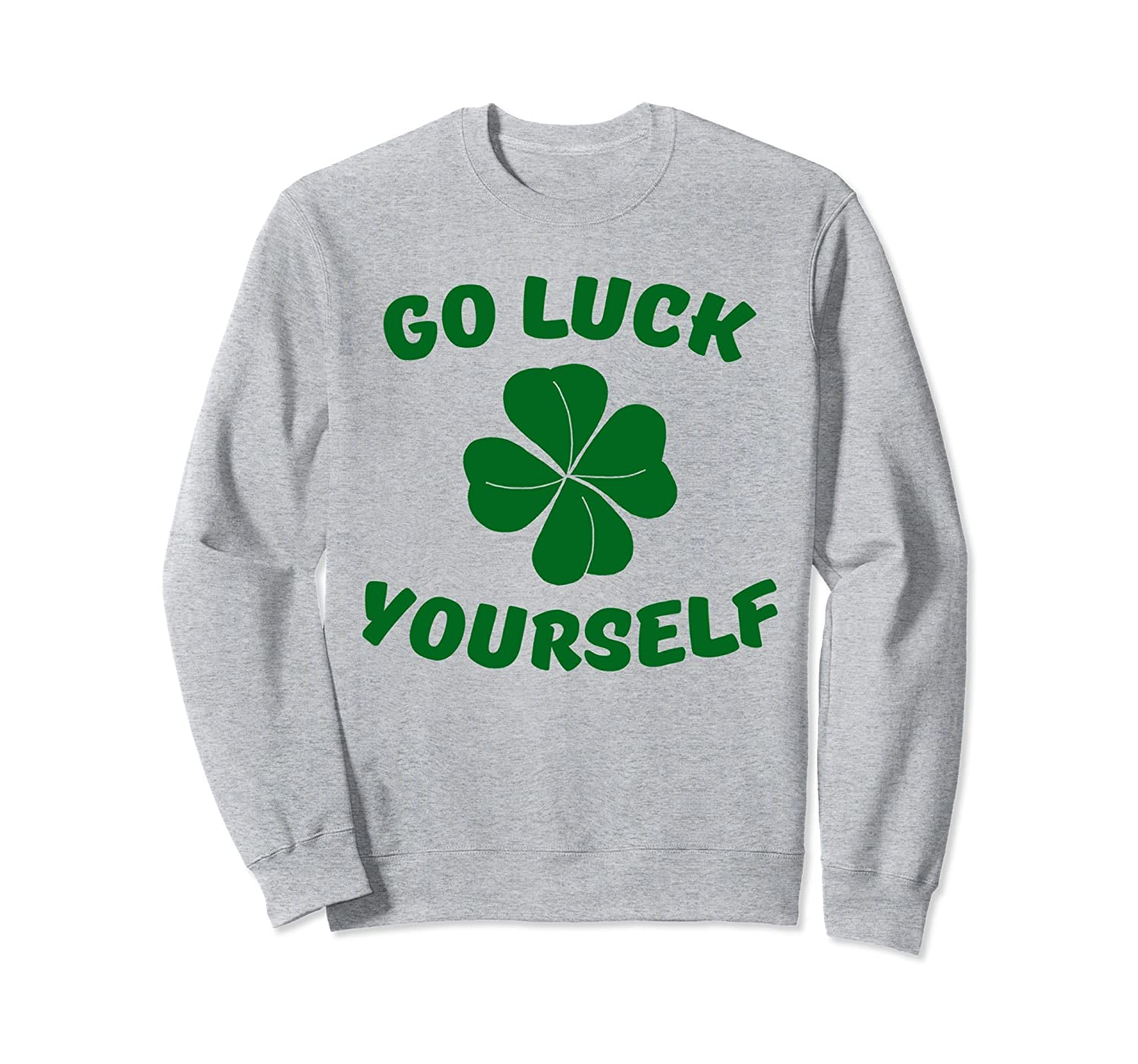 Go Luck Yourself Irish Clover Shamrock St Patricks Day Funny Hoodie Pullover