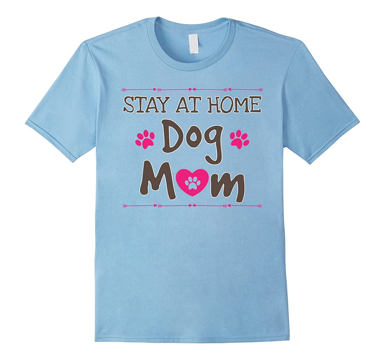45c5c8ed Stay At Home Dog Mom T-Shirt Funny Pet Owner Lovers Gifts-CD – Canditee