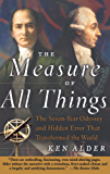 The Measure of All Things: The Seven-Year Odyssey and Hidden Error That Transformed the World (English Edition)