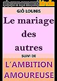 LE MARIAGE DES AUTRES: Suivi de L'AMBITION AMOUREUSE